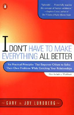 I Don't Have to Make Everything All Better By Lundberg, Gary B./ Lundberg, Joy Saunders